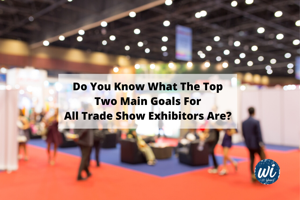 Do You Know What The Top Two Main Goals For All Trade Show Exhibitors Are?